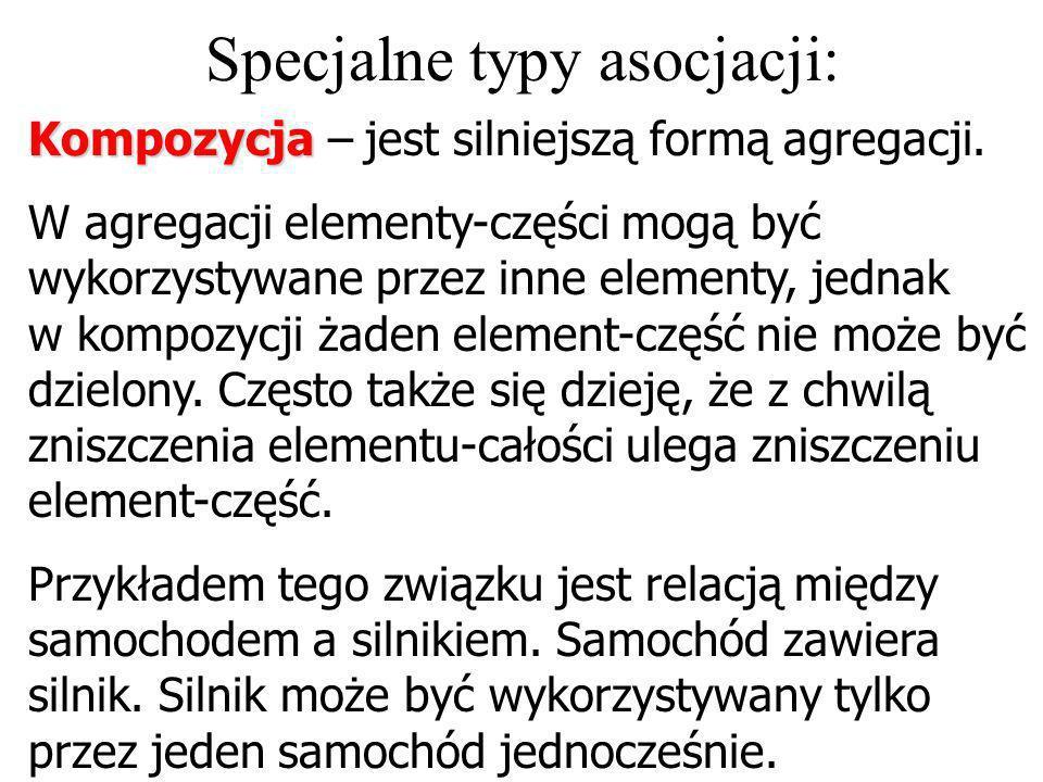 Specjalne typy asocjacji: Agregacja Agregacja – jest relacją typu całość-część. Jeden element składa się z innych elementów. Agregacja jest relacją an
