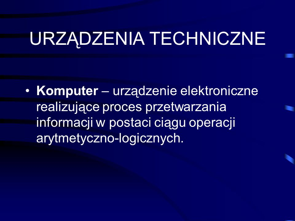 Dwa podstawowe działy informatyki dotyczą: urządzeń technicznych - sprzętu (ang.