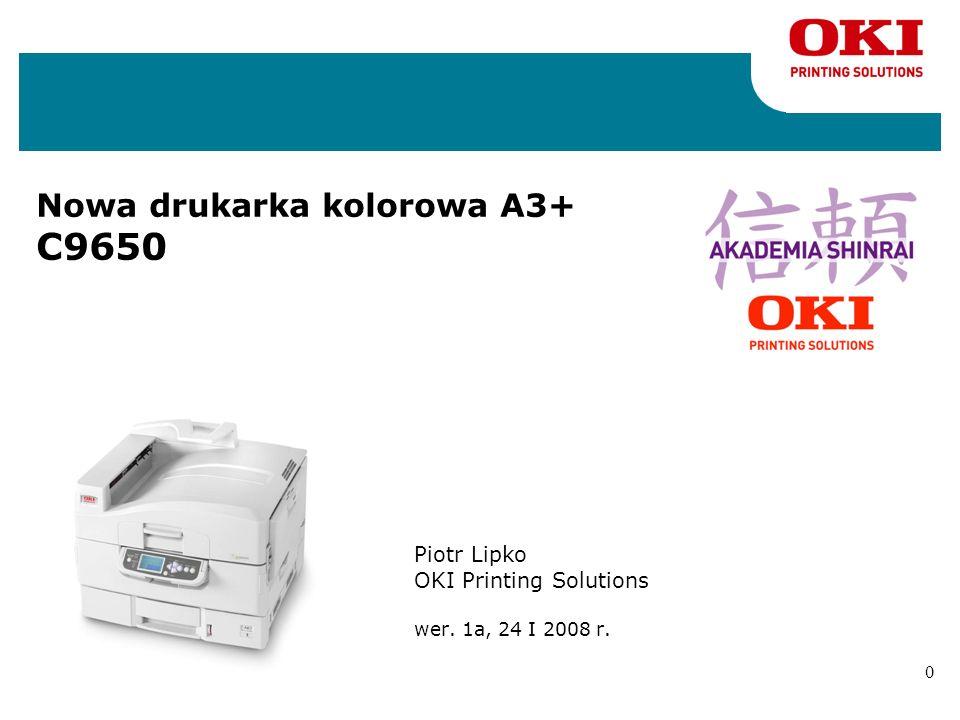 0 Nowa drukarka kolorowa A3+ C9650 Piotr Lipko OKI Printing Solutions wer. 1a, 24 I 2008 r.