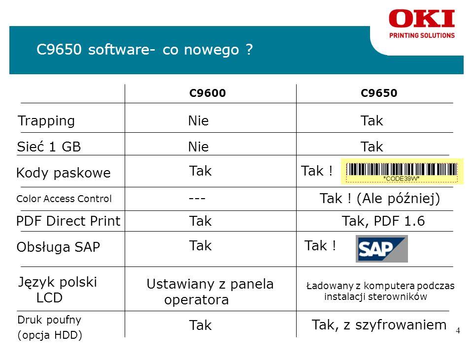 3 C9650 hardware- co nowego ? C9600 Pamięć stand. C9650 Procesor Max gramatura 512 MB256 MB 733 MHz800 MHz 268 g/m 2 300 g/m 2 Max gram.duplex 120 g/m