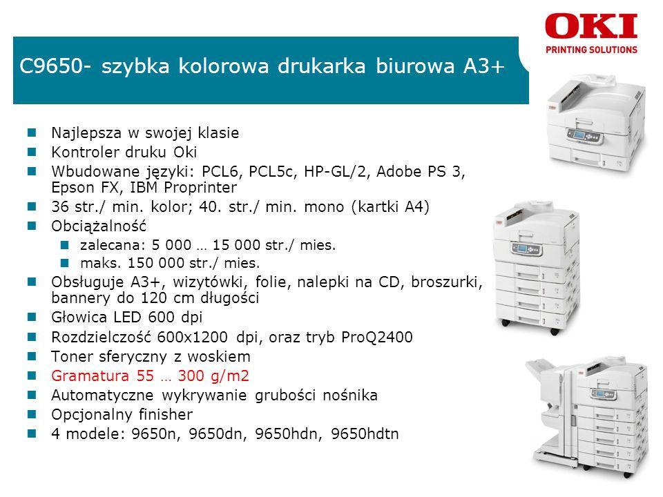 7 C9650- szybka kolorowa drukarka biurowa A3+ nNajlepsza w swojej klasie nKontroler druku Oki nWbudowane języki: PCL6, PCL5c, HP-GL/2, Adobe PS 3, Epson FX, IBM Proprinter n36 str./ min.