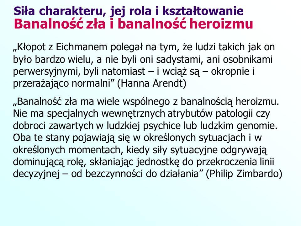 Kłopot z Eichmanem polegał na tym, że ludzi takich jak on było bardzo wielu, a nie byli oni sadystami, ani osobnikami perwersyjnymi, byli natomiast –
