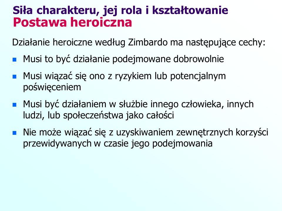 Działanie heroiczne według Zimbardo ma następujące cechy: Musi to być działanie podejmowane dobrowolnie Musi wiązać się ono z ryzykiem lub potencjalny