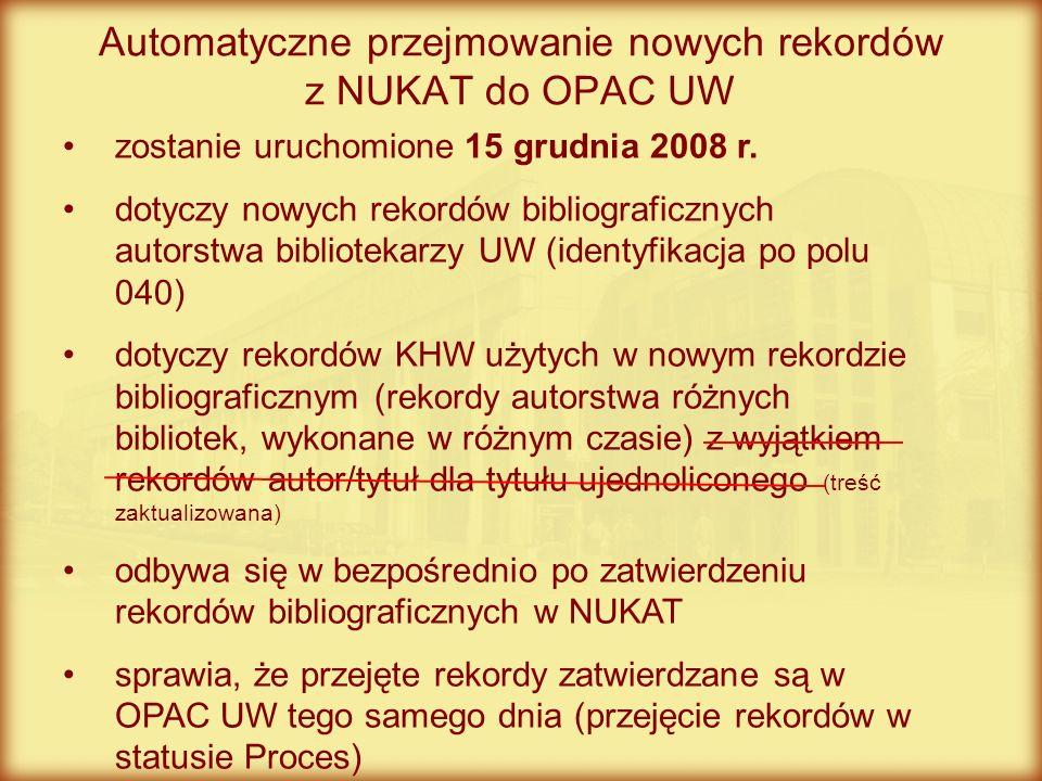 zostanie uruchomione 15 grudnia 2008 r. dotyczy nowych rekordów bibliograficznych autorstwa bibliotekarzy UW (identyfikacja po polu 040) dotyczy rekor