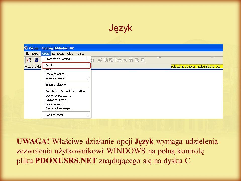 Język UWAGA! Właściwe działanie opcji Język wymaga udzielenia zezwolenia użytkownikowi WINDOWS na pełną kontrolę pliku PDOXUSRS.NET znajdującego się n