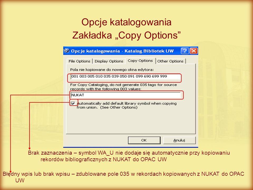 Opcje katalogowania Zakładka Copy Options Błędny wpis lub brak wpisu – zdublowane pole 035 w rekordach kopiowanych z NUKAT do OPAC UW Brak zaznaczenia
