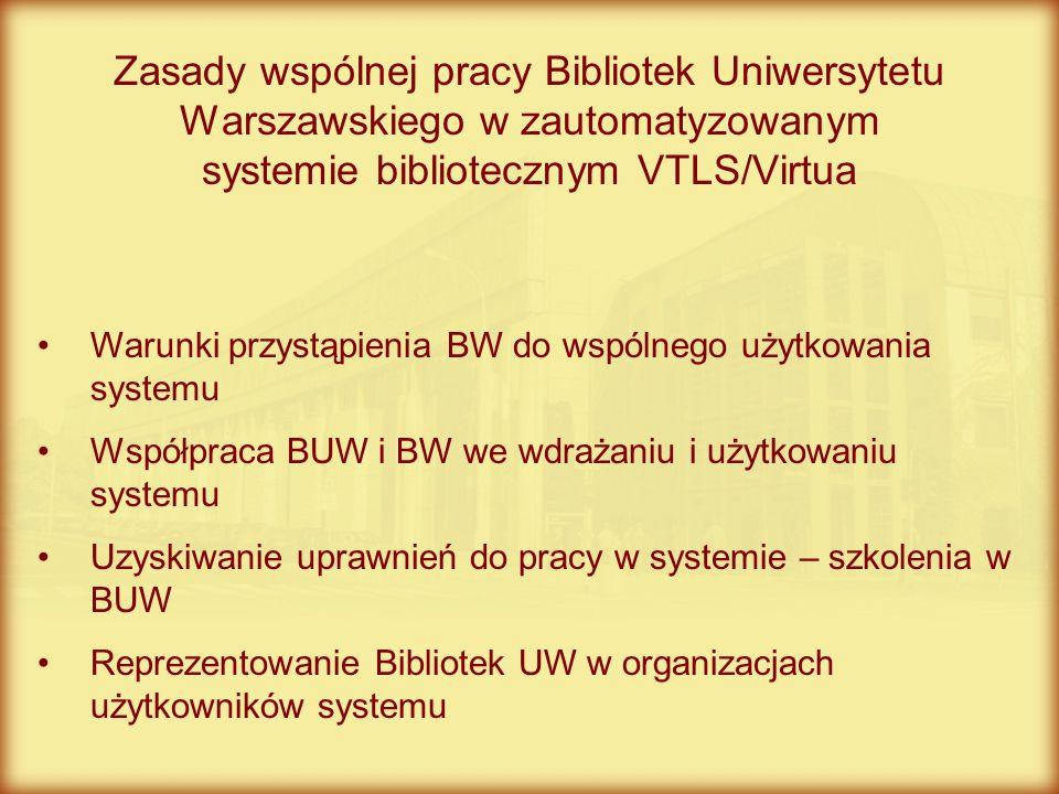 Warunki przystąpienia BW do wspólnego użytkowania systemu Współpraca BUW i BW we wdrażaniu i użytkowaniu systemu Uzyskiwanie uprawnień do pracy w syst