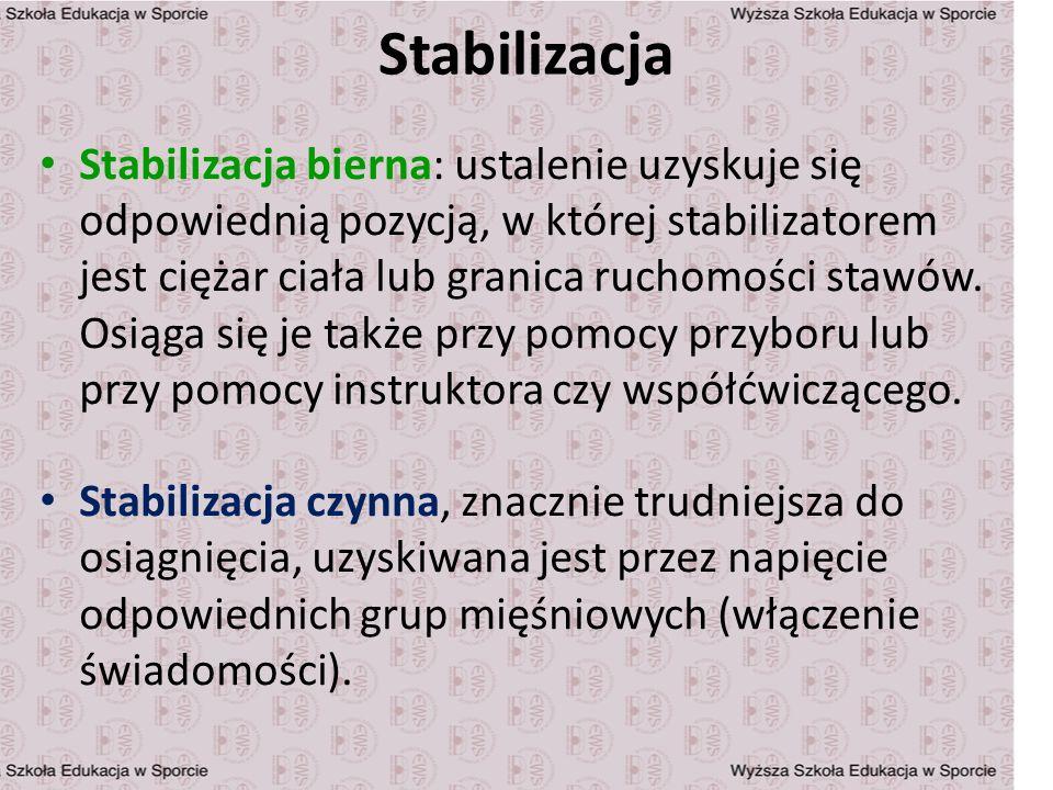 Stabilizacja Stabilizacja bierna: ustalenie uzyskuje się odpowiednią pozycją, w której stabilizatorem jest ciężar ciała lub granica ruchomości stawów.