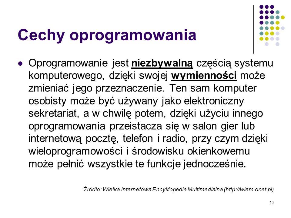 9 Oprogramowanie Oprogramowanie (ang. software), program lub zbiór programów, umożliwiający korzystanie z komputera oraz ze sprzętu peryferyjnego (apa