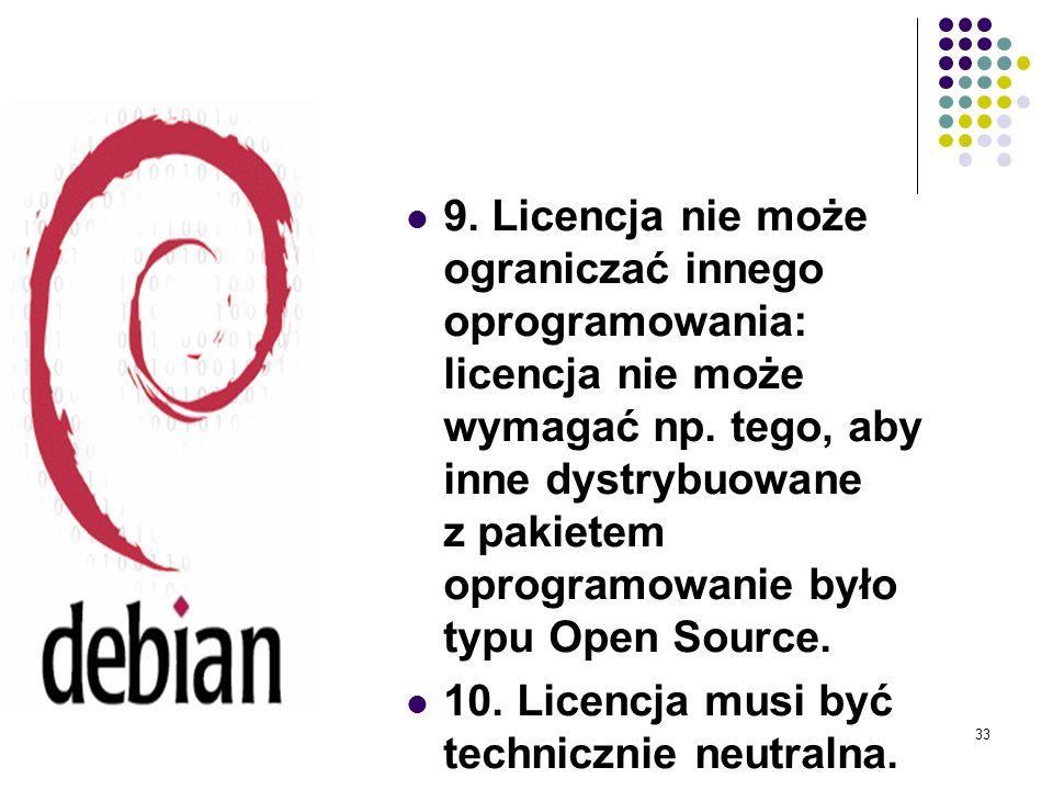 32 7. Dystrybucja licencji: prawa dołączone do oprogramowania muszą się odnosić do wszystkich odbiorców programu, bez konieczności wykonywania przez n