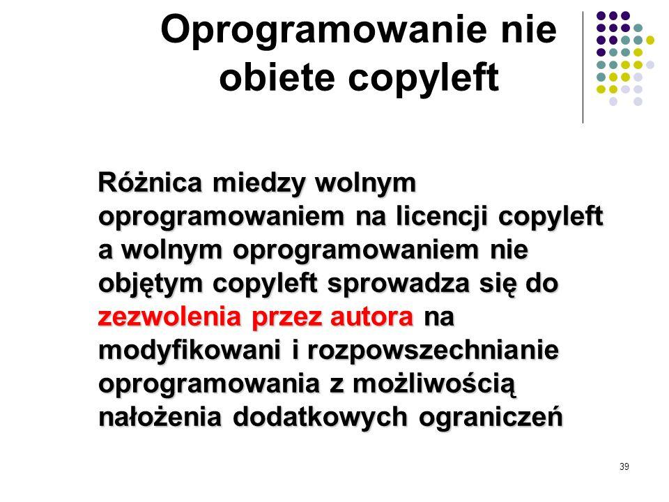 38 Oprogramowanie copyleft to wolne programy, których warunki rozpowszechniania nie pozwalają redystrybutorom na dodawanie jakichkolwiek dodatkowych o