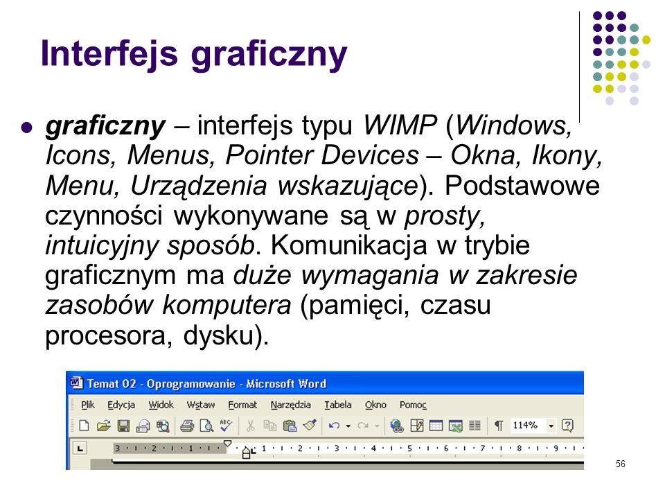 55 Interfejs tekstowy tekstowy – użytkownik wpisuje polecenia. Przekazywane są one do realizacji w chwili zaakceptowania. Użytkownik musi znać składni