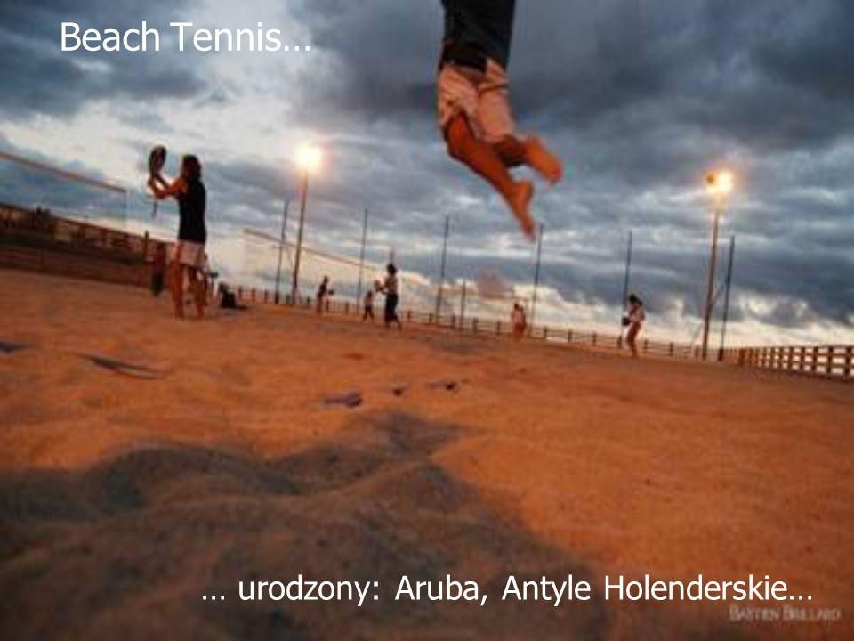 Beach Tennis… … urodzony: Aruba, Antyle Holenderskie…