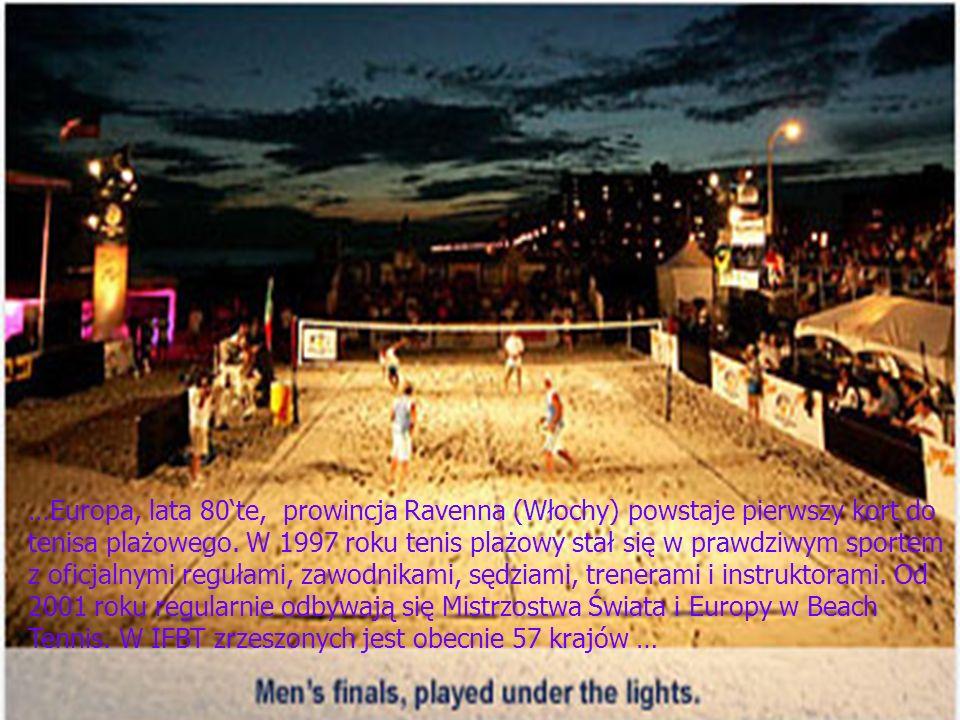 …Europa, lata 80te, prowincja Ravenna (Włochy) powstaje pierwszy kort do tenisa plażowego.