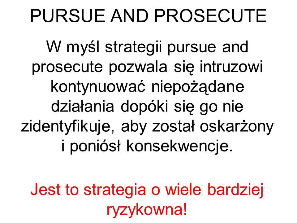 PROTECT AND PROCEED Strategię tą obierają organizacje, w których: 1.Zasoby nie są dobrze chronione 2.Dalsza penetracja mogłaby zakończyć się dużą stra