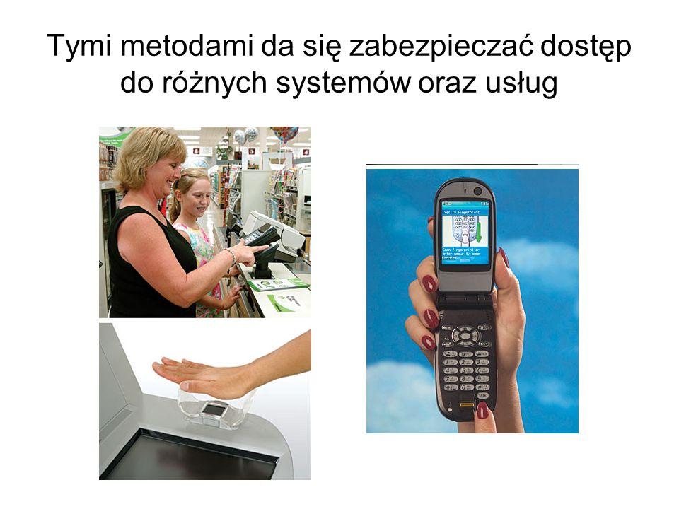 Najwygodniejsze dla użytkownika są metody biometryczne, ale wymagają one stosowania skomplikowanej i kosztownej aparatury