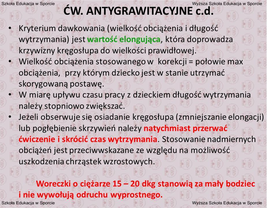 ĆW. ANTYGRAWITACYJNE c.d. Kryterium dawkowania (wielkość obciążenia i długość wytrzymania) jest wartość elongująca, która doprowadza krzywizny kręgosł