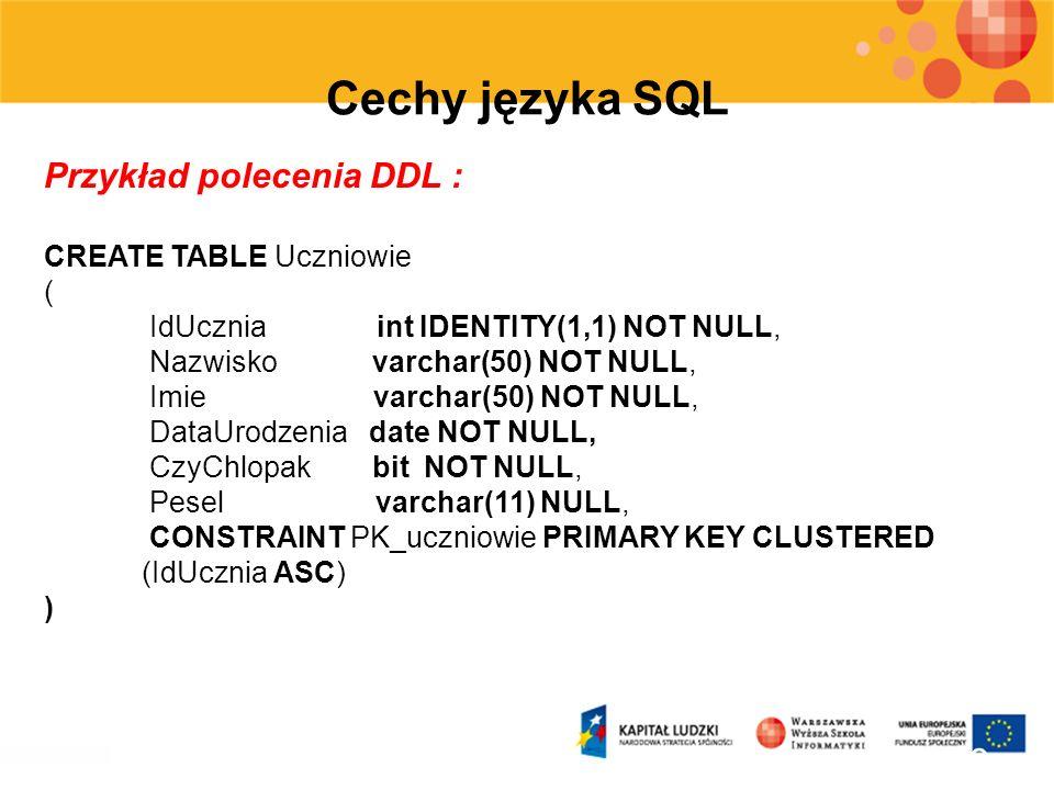10 Cechy języka SQL Przykład polecenia DDL : CREATE TABLE Uczniowie ( IdUcznia int IDENTITY(1,1) NOT NULL, Nazwisko varchar(50) NOT NULL, Imie varchar