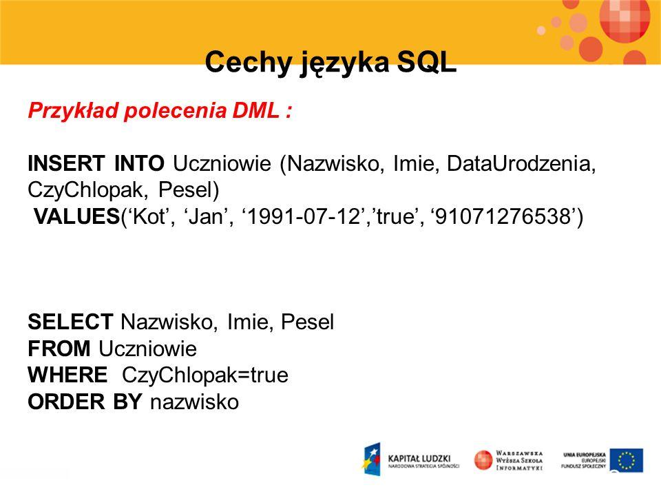 12 Cechy języka SQL Przykład polecenia DML : INSERT INTO Uczniowie (Nazwisko, Imie, DataUrodzenia, CzyChlopak, Pesel) VALUES(Kot, Jan, 1991-07-12,true