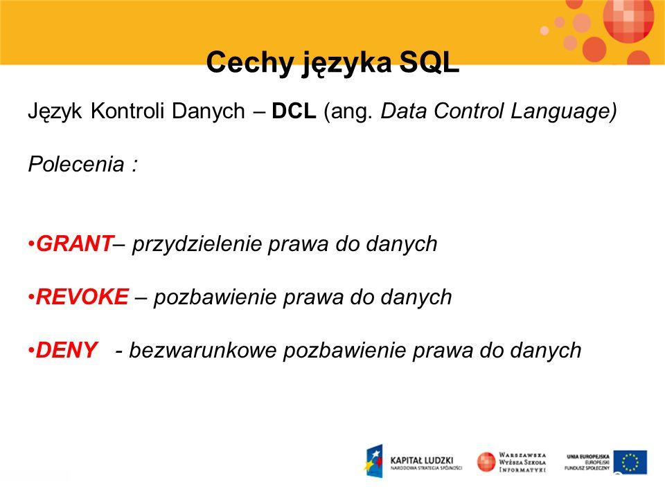 13 Cechy języka SQL Język Kontroli Danych – DCL (ang. Data Control Language) Polecenia : GRANT– przydzielenie prawa do danych REVOKE – pozbawienie pra