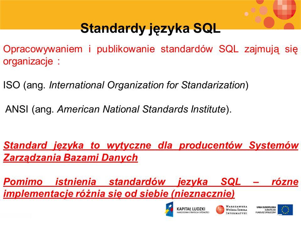 5 Standardy języka SQL Opracowywaniem i publikowanie standardów SQL zajmują się organizacje : ISO (ang. International Organization for Standarization)