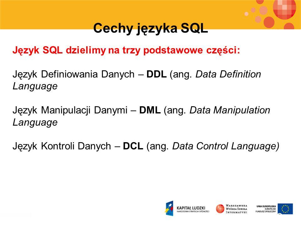 8 Cechy języka SQL Język SQL dzielimy na trzy podstawowe części: Język Definiowania Danych – DDL (ang. Data Definition Language Język Manipulacji Dany
