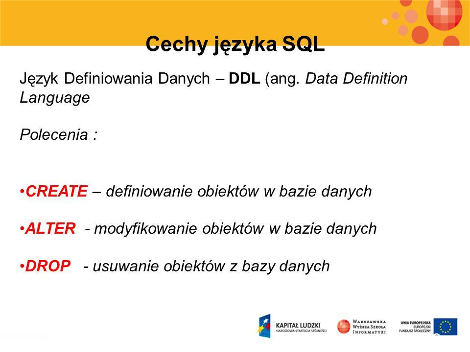 10 Cechy języka SQL Przykład polecenia DDL : CREATE TABLE Uczniowie ( IdUcznia int IDENTITY(1,1) NOT NULL, Nazwisko varchar(50) NOT NULL, Imie varchar(50) NOT NULL, DataUrodzenia date NOT NULL, CzyChlopak bit NOT NULL, Pesel varchar(11) NULL, CONSTRAINT PK_uczniowie PRIMARY KEY CLUSTERED (IdUcznia ASC) )
