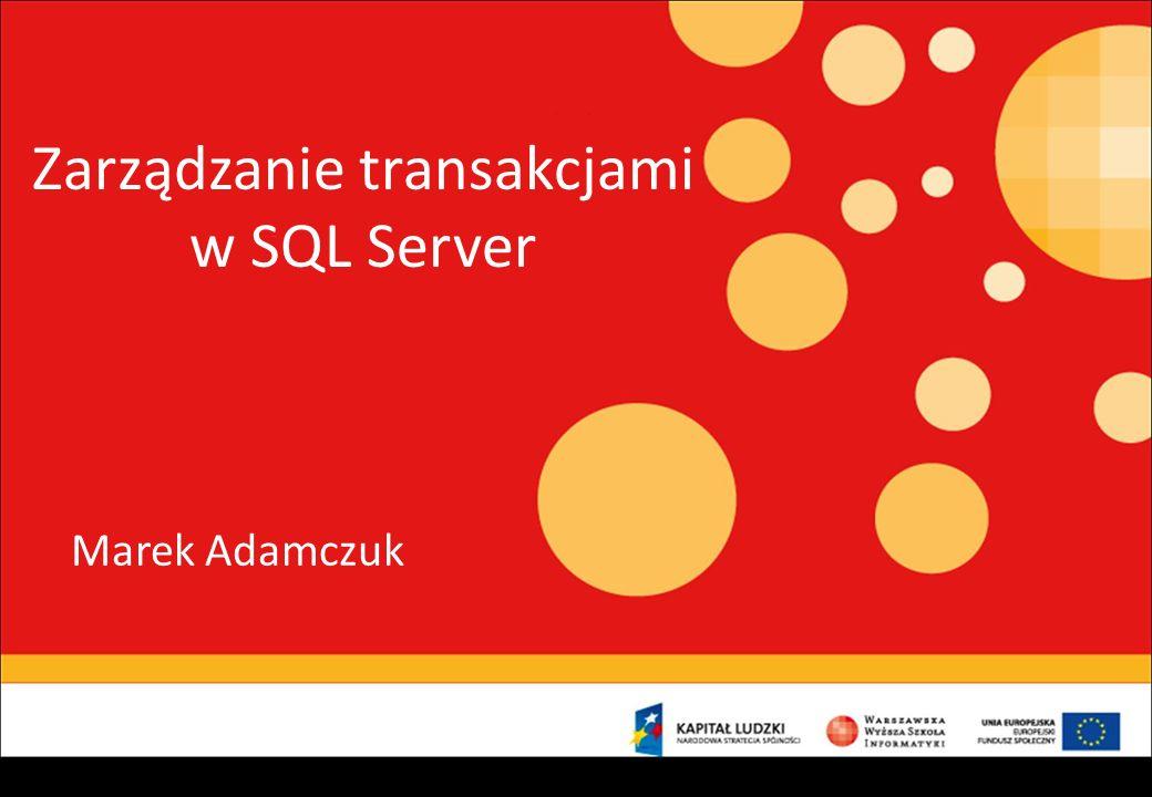 Zarządzanie transakcjami w SQL Server Marek Adamczuk