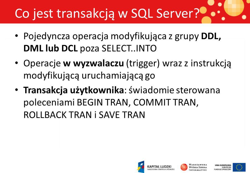 Co jest transakcją w SQL Server? Pojedyncza operacja modyfikująca z grupy DDL, DML lub DCL poza SELECT..INTO Operacje w wyzwalaczu (trigger) wraz z in