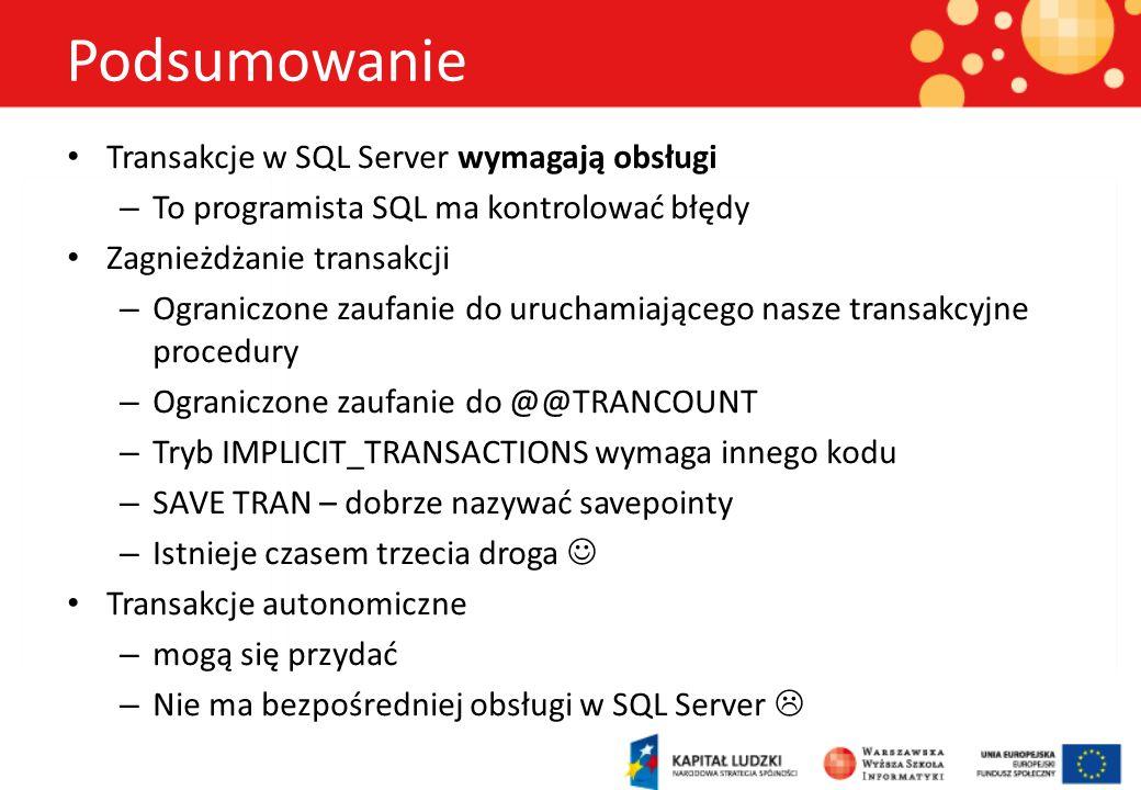 Podsumowanie Transakcje w SQL Server wymagają obsługi – To programista SQL ma kontrolować błędy Zagnieżdżanie transakcji – Ograniczone zaufanie do uru