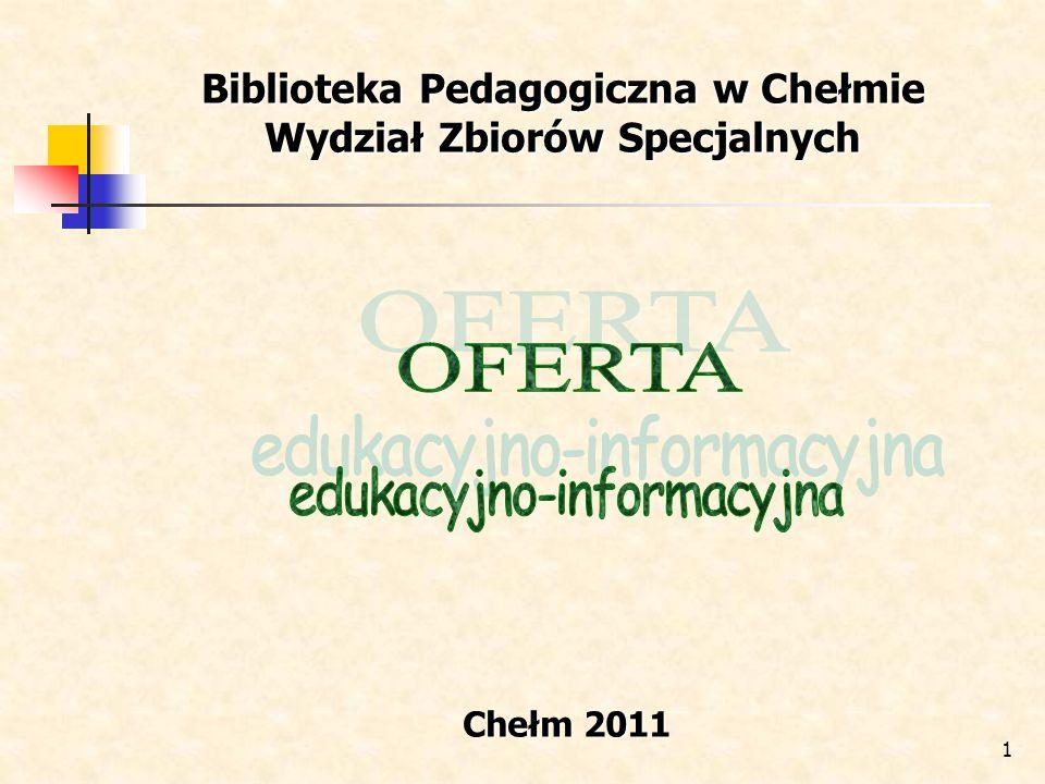 1 Biblioteka Pedagogiczna w Chełmie Wydział Zbiorów Specjalnych Chełm 2011
