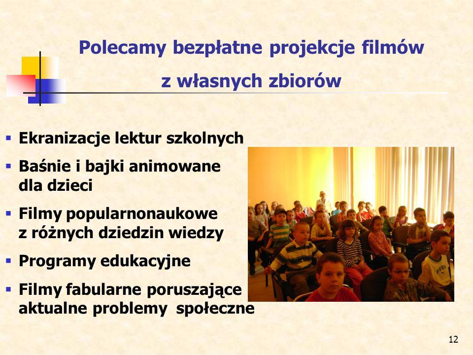 12 Polecamy bezpłatne projekcje filmów z własnych zbiorów Ekranizacje lektur szkolnych Baśnie i bajki animowane dla dzieci Filmy popularnonaukowe z ró