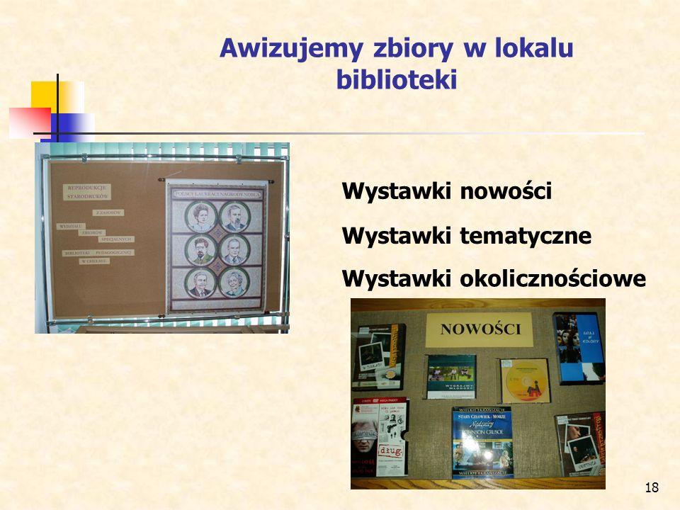 18 Awizujemy zbiory w lokalu biblioteki Wystawki nowości Wystawki tematyczne Wystawki okolicznościowe