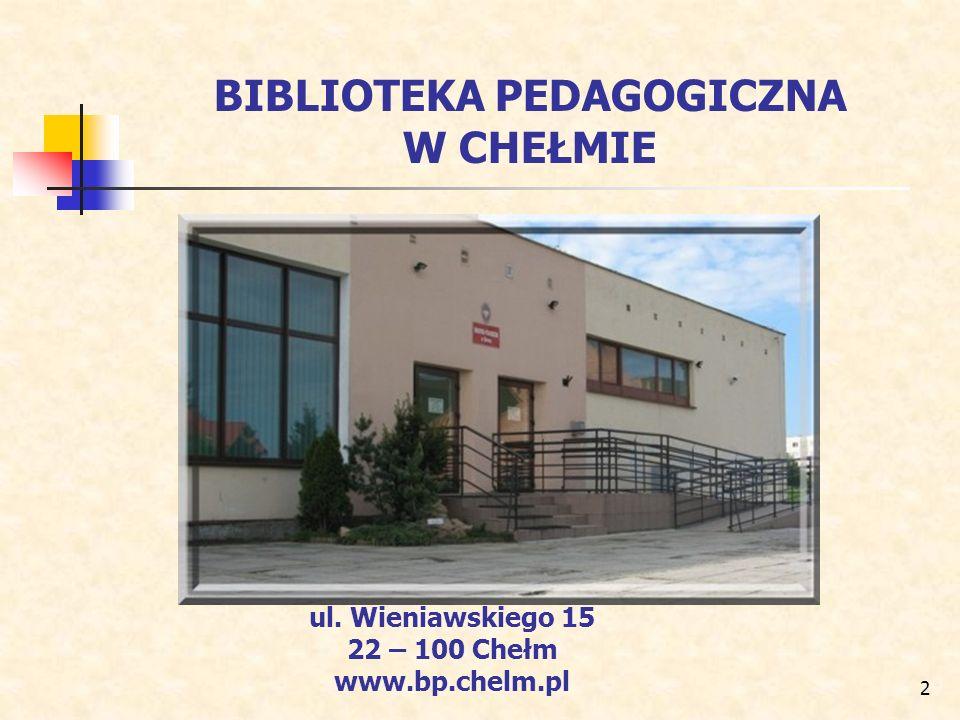 2 BIBLIOTEKA PEDAGOGICZNA W CHEŁMIE ul. Wieniawskiego 15 22 – 100 Chełm www.bp.chelm.pl
