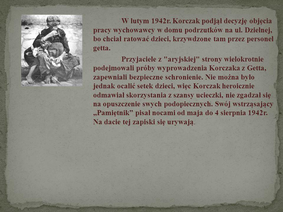 W lutym 1942r. Korczak podjął decyzję objęcia pracy wychowawcy w domu podrzutków na ul. Dzielnej, bo chciał ratować dzieci, krzywdzone tam przez perso