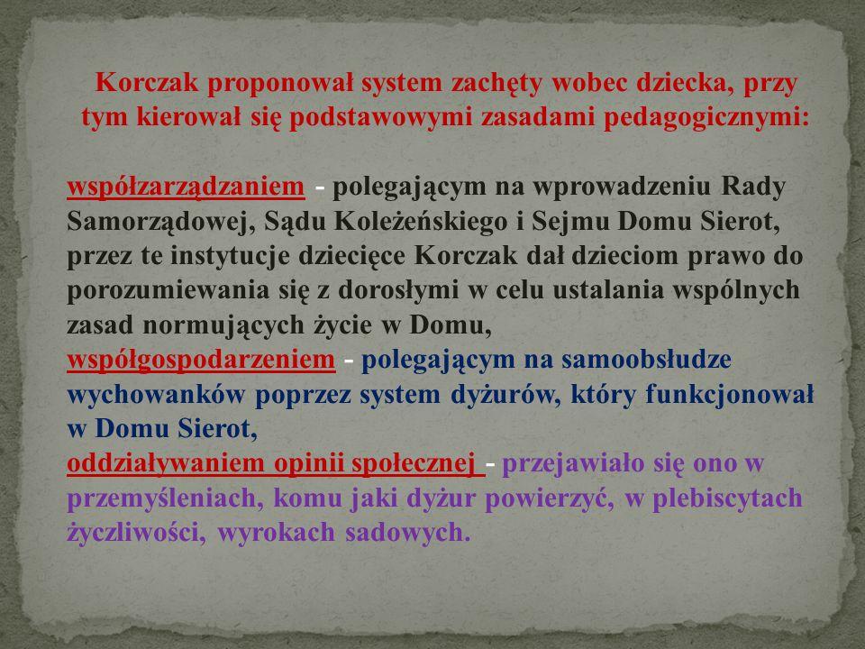 Korczak proponował system zachęty wobec dziecka, przy tym kierował się podstawowymi zasadami pedagogicznymi: współzarządzaniem - polegającym na wprowa