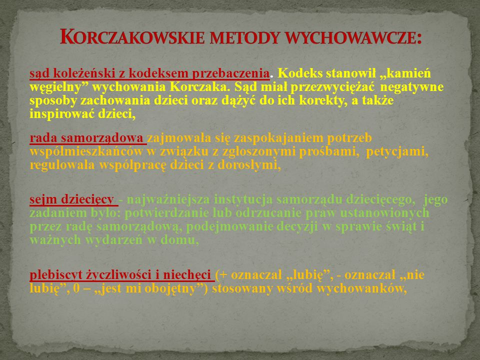 sąd koleżeński z kodeksem przebaczenia. Kodeks stanowił kamień węgielny wychowania Korczaka. Sąd miał przezwyciężać negatywne sposoby zachowania dziec