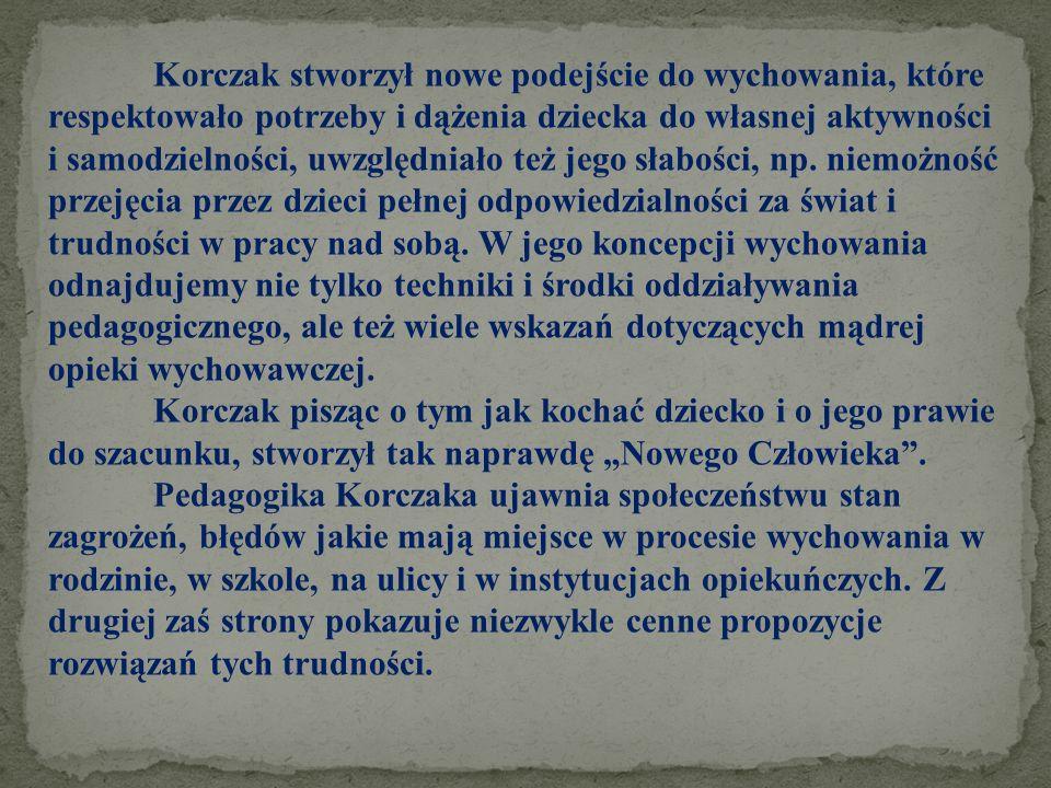 Korczak stworzył nowe podejście do wychowania, które respektowało potrzeby i dążenia dziecka do własnej aktywności i samodzielności, uwzględniało też