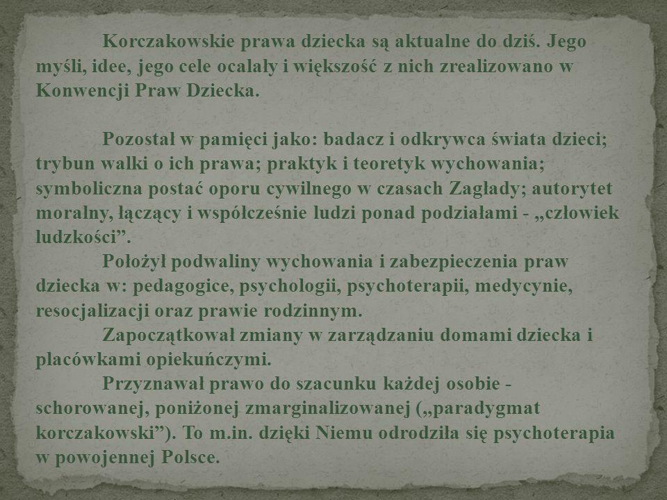 Korczakowskie prawa dziecka są aktualne do dziś. Jego myśli, idee, jego cele ocalały i większość z nich zrealizowano w Konwencji Praw Dziecka. Pozosta