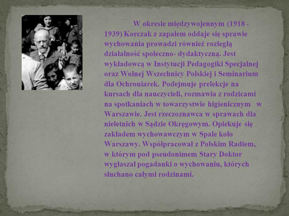 W okresie międzywojennym (1918 - 1939) Korczak z zapałem oddaje się sprawie wychowania prowadzi również rozległą działalność społeczno- dydaktyczną. J
