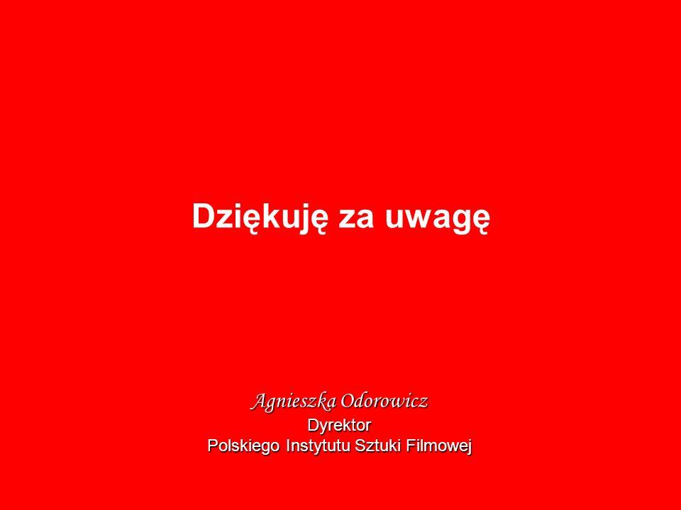Dziękuję za uwagę Agnieszka Odorowicz Dyrektor Polskiego Instytutu Sztuki Filmowej