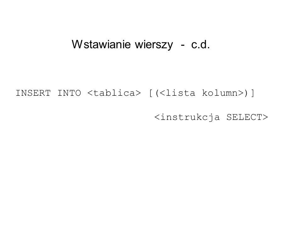 [NOT] LIKE znaki zastępcze we wzorcu tekstowym: _ : zastępuje 1 znak, % : zastępuje 0, 1, 2, 3,...