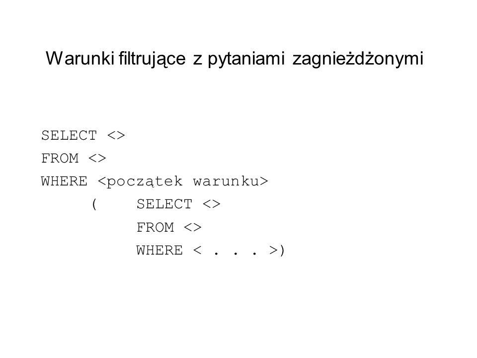 Warunki filtrujące z pytaniami zagnieżdżonymi SELECT <> FROM <> WHERE (SELECT <> FROM <> WHERE )