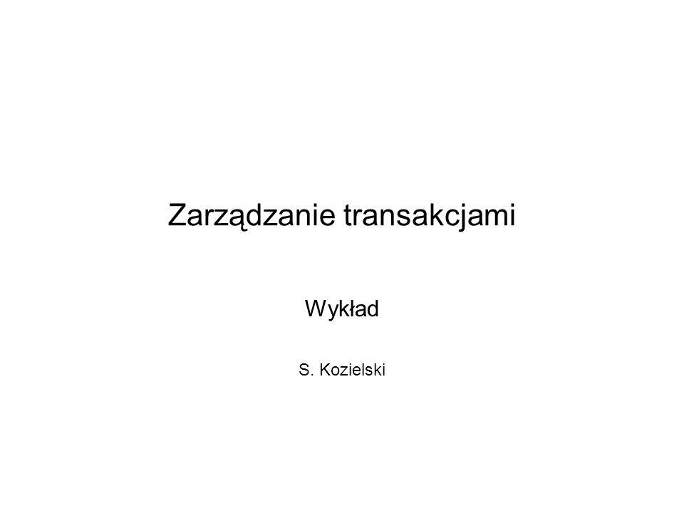 Zarządzanie transakcjami Wykład S. Kozielski