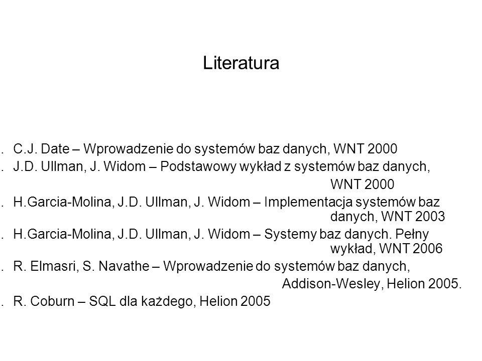 Literatura 1.C.J. Date – Wprowadzenie do systemów baz danych, WNT 2000 2.J.D. Ullman, J. Widom – Podstawowy wykład z systemów baz danych, WNT 2000 1.H