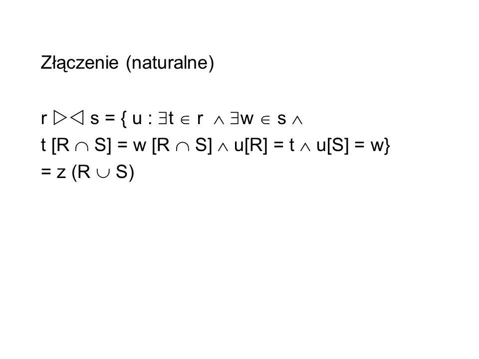 Złączenie (naturalne) r s = { u : t r w s t [R S] = w [R S] u[R] = t u[S] = w} = z (R S)