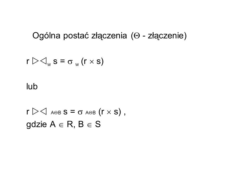 Ogólna postać złączenia ( - złączenie) r w s = w (r s) lub r A B s = A B (r s), gdzie A R, B S