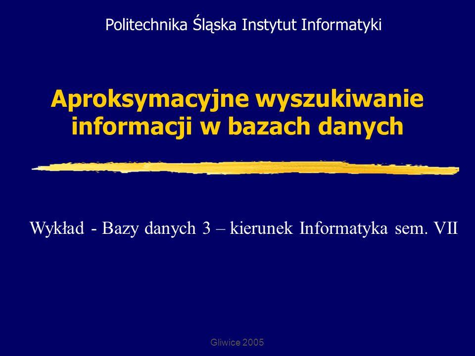 Politechnika Śląska Instytut Informatyki Gliwice 2005 Zapytanie SQL Przykład: zapytanie wybiera osoby wysokie, młode lub średnie wiekiem, o szczupłej sylwetce, przy następujących danych osoby pytającej: wzrost 176cm, waga 65 kg: SELECT * FROM persons WHERE activity = true AND sex = F AND (is_high(176,height) OP_AND is_thin(65,weight) op_and is_young(20,age) OP_OR is_medium(20,age))>0;