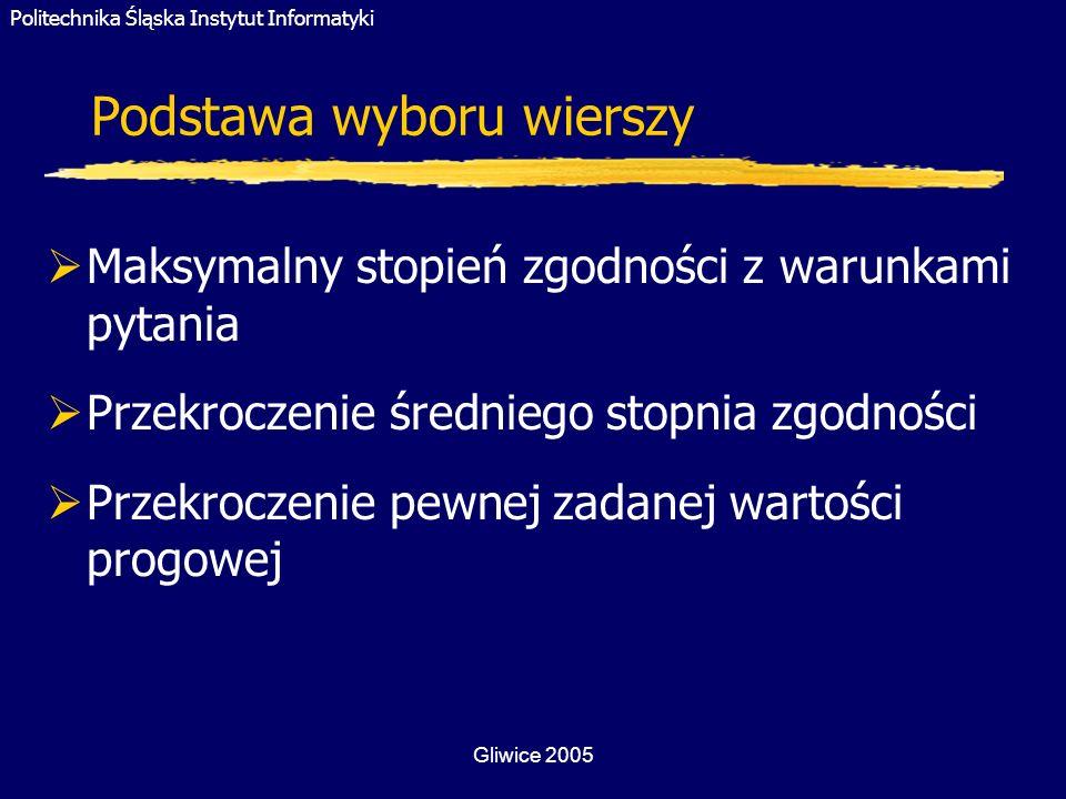 Politechnika Śląska Instytut Informatyki Gliwice 2005 Podstawa wyboru wierszy Maksymalny stopień zgodności z warunkami pytania Przekroczenie średniego