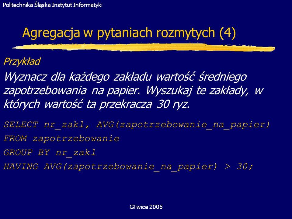 Politechnika Śląska Instytut Informatyki Gliwice 2005 Agregacja w pytaniach rozmytych (4) Przykład Wyznacz dla każdego zakładu wartość średniego zapot